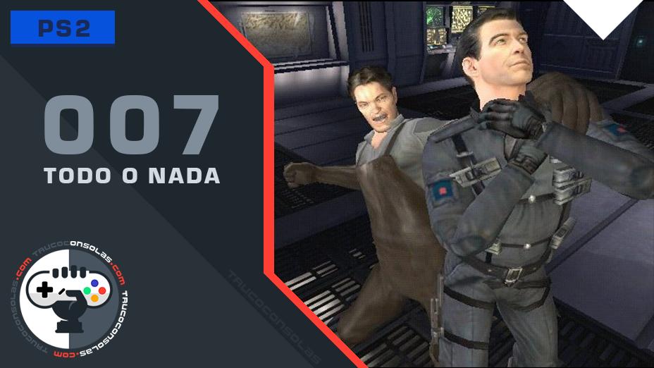 Trucos 007 Todo o Nada PS2
