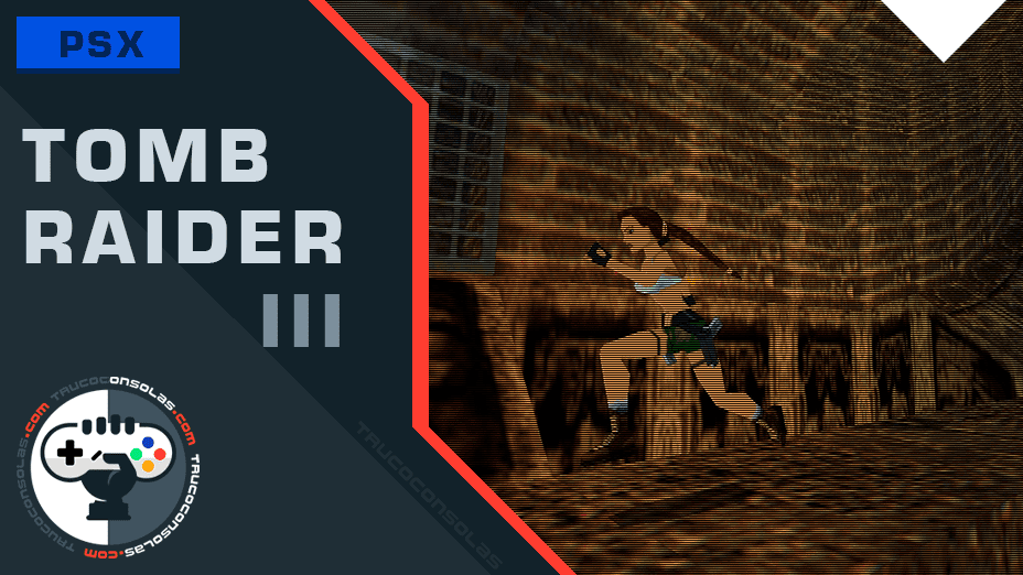 Trucos Tomb Raider 3 PSX