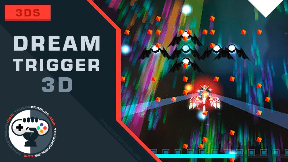 Trucos Dream Trigger 3D – 3DS